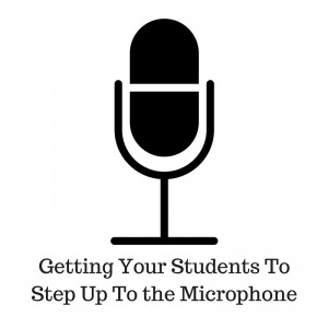 Getting Your Students To Step Up To the Microphone