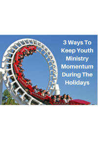3 Ways To Keep Youth Ministry Momentum (2)