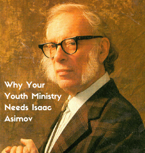 Why Your Youth Ministry Needs Isaac Asimov