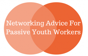 Networking Advice For Passive Youth