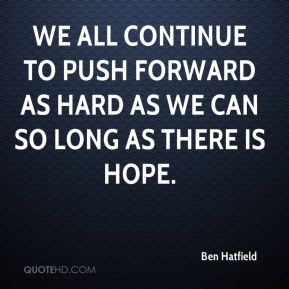 ben-hatfield-quote-we-all-continue-to-push-forward-as-hard-as-we-can