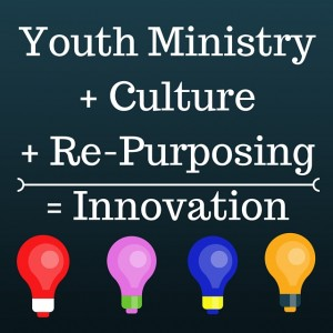 Youth Ministry + Culture + RePurposing =