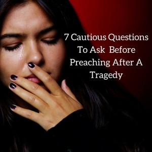 7 Caustions Before Preaching About Tragedy-1