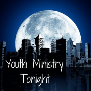 Youth Ministry Tonight