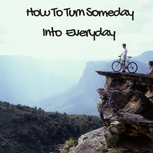 How To Turn Someday In Rigth Now(1)